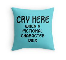 Cry Here When a Fictional Character Dies Throw Pillow