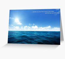 The sea may look warm to you babe, and the sky may look blue Greeting Card