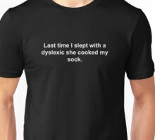 Last time I slept with a dyslexic she cooked my sock. Unisex T-Shirt