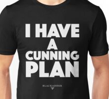 Blackadder quote - I have a cunning plan Unisex T-Shirt