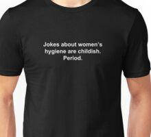 Jokes about women's hygiene are childish. Period. Unisex T-Shirt
