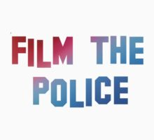 Film the Police by NeededLama