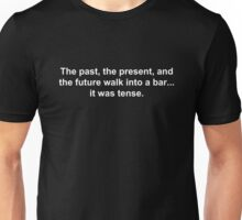 The past, the present, and the future walk into a bar... it was tense. Unisex T-Shirt