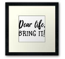 Dear life, Bring it! Framed Print