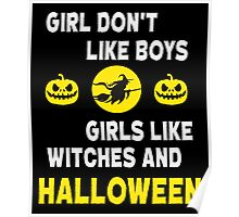 GIRLS DON'T LIKE BOYS GIRLS LIKE WITCHES AND HALLOWEEN Poster