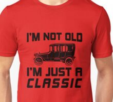 I'm Not Old I'm Just a Classic Unisex T-Shirt
