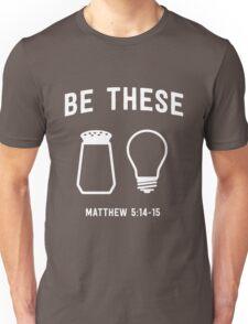 Be These. Salt & Light. Matthew 5:14-15 Unisex T-Shirt