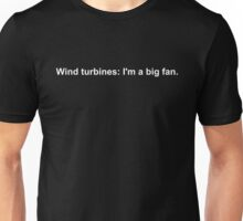 Wind turbines: I'm a big fan. Unisex T-Shirt