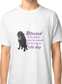 BLESSED IS THE PERSON, WHO HAS EARNED THE LOVE OF AN OLD DOG Classic T-Shirt