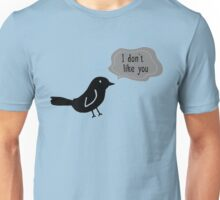I don't like you Unisex T-Shirt