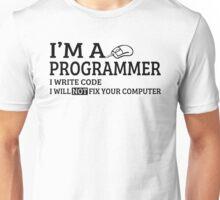 Im A Programmer I Write Code I Will Not Fix Your Computer Unisex T-Shirt