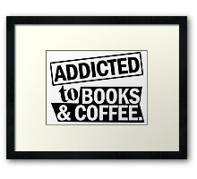 addicted to books and coffee Framed Print