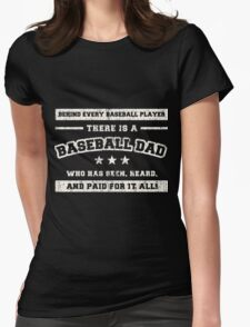 BEHIND EVERY BASEBALL PLAYER, THERE IS A BASEBALL DAD. WHO HAS SEEN, HEARD, AND PAID FOR IT ALL Womens Fitted T-Shirt