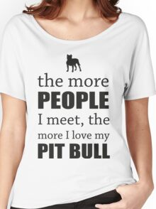 THE MORE PEOPLE I MEET - PIT BULL Women's Relaxed Fit T-Shirt