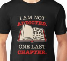 I AM NOT ADDICTED TO READING I CAN QUIT AS SOON AS I FINISH ONE MORE CHAPTER Unisex T-Shirt