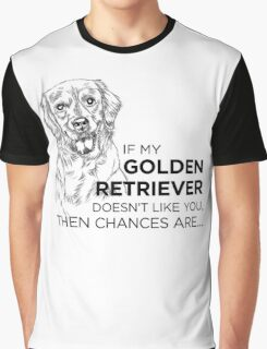 IF MY GOLDEN RETRIEVER DOESNT LIKE YOU Graphic T-Shirt