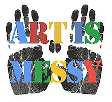 Art is Messy Photographic Print