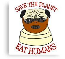 save the planet, EAT HUMANS - pug Canvas Print