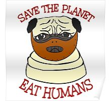 save the planet, EAT HUMANS - pug Poster