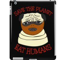 save the planet, EAT HUMANS - pug iPad Case/Skin