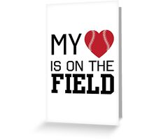 My heart is on the baseball field Greeting Card