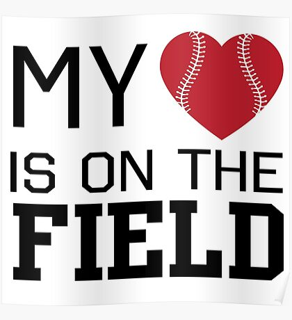 My heart is on the baseball field Poster