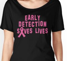 Early Detection Saves Lives Breast Cancer Women's Relaxed Fit T-Shirt
