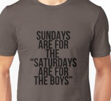 Sundays Are For The Saturdays Are For The Boys Unisex T-Shirt