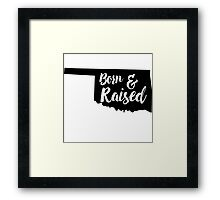 Born and raised in Oklahoma Framed Print