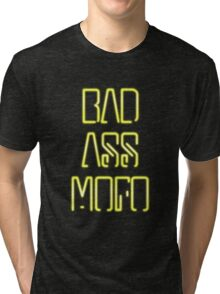 Bad Ass Mo Fo Tri-blend T-Shirt