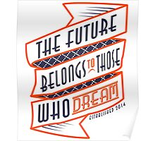 The Future Belongs To Those Who Dream Poster