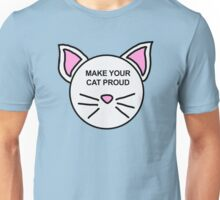 Make Your Cat Proud Unisex T-Shirt