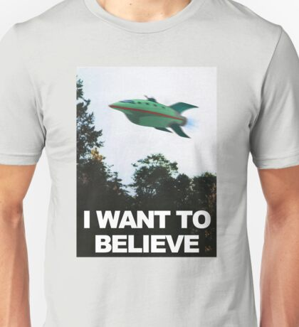 I Want To Believe - Futurama Unisex T-Shirt