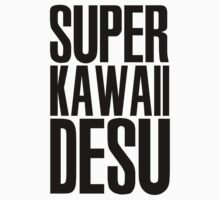Super Kawaii Desu by kerakas