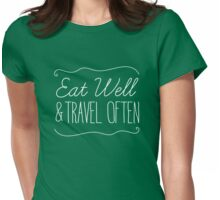 Eat Well and Travel Often Womens Fitted T-Shirt