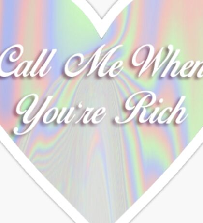 Call me when you're rich  Sticker
