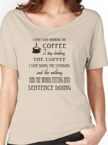 I Can't Stop Drinking the Coffee Women's Relaxed Fit T-Shirt