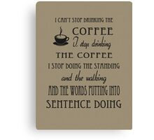 I Can't Stop Drinking the Coffee Canvas Print