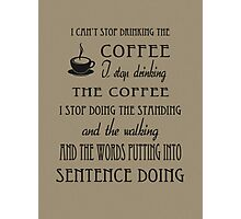 I Can't Stop Drinking the Coffee Photographic Print