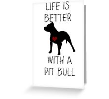 Life is better with a pit bull Greeting Card