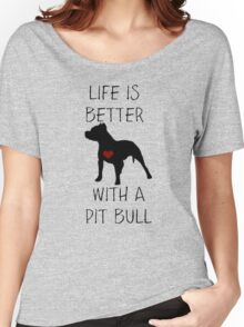 Life is better with a pit bull Women's Relaxed Fit T-Shirt