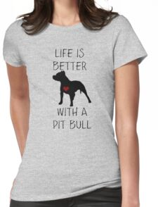 Life is better with a pit bull Womens Fitted T-Shirt