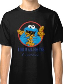 Did It All For the Cookie Classic T-Shirt
