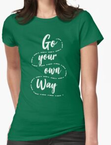 Go your own way Womens Fitted T-Shirt