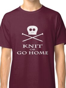 Knit or Go Home Classic T-Shirt