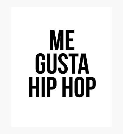 Me Gusta Hip Hop - I Like Hip Hop Photographic Print