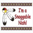 I'm a Snaggable Nish! by Nativeexpress