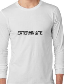 EXTERMINATE - Black Long Sleeve T-Shirt