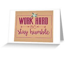 Quote - Work hard Stay Humble - Flower Greeting Card