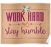 Quote - Work hard Stay Humble - Flower Poster